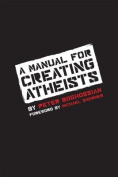 A Manual for Creating Atheists