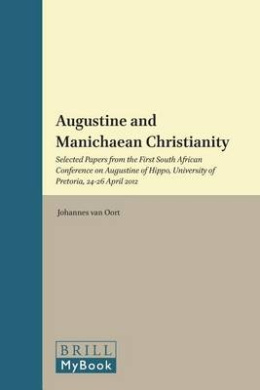 Augustine and Manichaean Christianity: Selected Papers from the First South African Conference on Augustine of Hippo, University of Pretoria, 24-26 April 2012 (Nag Hammadi and Manichaean Studies)