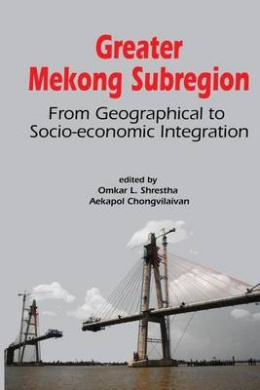 Greater Mekong Subregion: From Geographical to Socio-Economic Integration