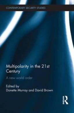 Multipolarity in the 21st Century: A New World Order (Contemporary Security Studies)