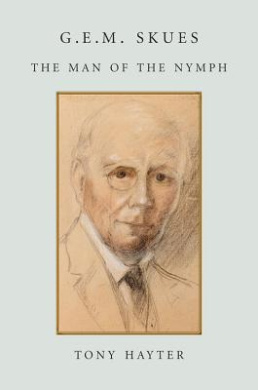 G.E.M. Skues: The Man of the Nymph