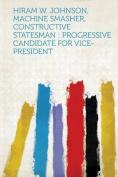 Hiram W. Johnson, Machine Smasher, Constructive Statesman [LAT]