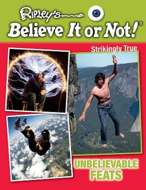 Unbelievable Feats (Ripley's Believe It or Not! Strikingly True)
