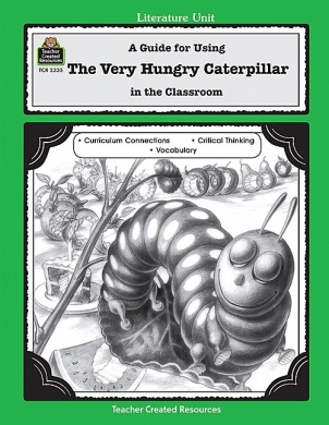 Teacher Created Resources 2335 A Guide for Using The Very Hungry Caterpillar in The Classroom