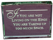If Your Not Living on the Edge You Are Taking up Too Much Space. Hand Carved Glass Paperweight