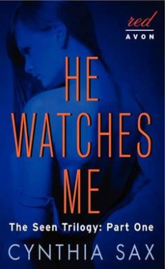 He Watches Me: The Seen Trilogy: Part One (Seen Trilogy)