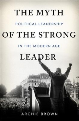 The Myth of the Strong Leader: Political Leadership in Modern Politics