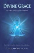 Divine Grace the Power That Illuminates Your Soul