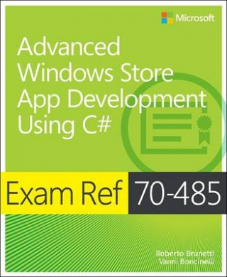 Exam Ref 70-485 Advanced Windows Store App Development Using C# (MCSD)