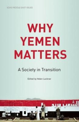 Why Yemen Matters: A Society in Transition (SOAS Middle East Issues S.)