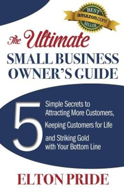 The Ultimate Small Business Owner's Guide: 5 Simple Secrets to Attracting More Customers, Keeping Customers for Life and Striking Gold with Your Bottom Line