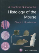 A Practical Guide to the Histology of the Mouse