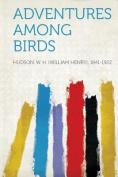 Adventures Among Birds [FRE]