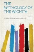 The Mythology of the Wichita Volume 2