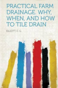 Practical Farm Drainage. Why, When, and How to Tile Drain [FRE]
