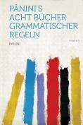 Panini's Acht Bucher Grammatischer Regeln Volume 1 [GER]