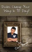 Dudes, Change Your Ways in 90 Days!