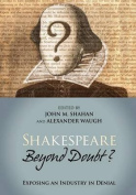 Shakespeare Beyond Doubt? -- Exposing an Industry in Denial