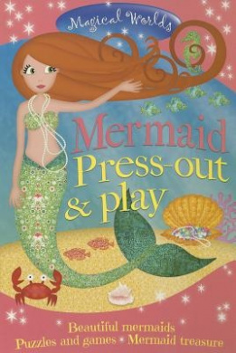 Magical Worlds: Mermaid Press-Out & Play: Beautiful Mermaids * Puzzles and Games * Mermaid Treasure