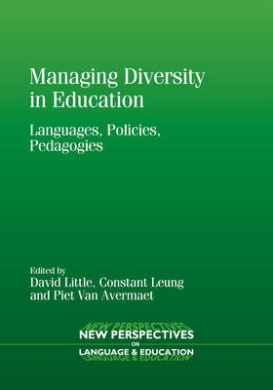 Managing Diversity in Education: Languages, Policies, Pedagogies (New Perspectives on Language and Education)