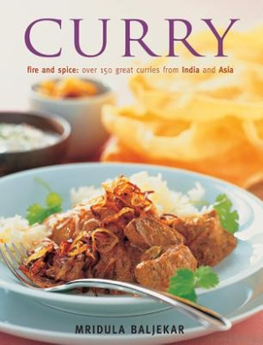Curry: Fire and Spice: Ocer 150 Great Curries from India and Asia