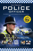 How to Become a Police Officer - The ULTIMATE Guide to Passing the Police Selection Process (NEW Core Competencies)