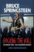 Rocking the Wall. Bruce Springsteen in Ost-Berlin 1988 [GER]