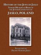History of the Jews of Jaslo - Yizkor (Memorial) Book of the Jewish Community of Jaslo, Poland