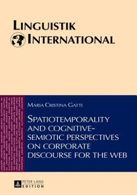 Spatiotemporality and Cognitive-Semiotic Perspectives on Corporate Discourse for the Web (Linguistik International)
