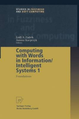 Computing with Words in Information/Intelligent Systems: Foundations (Studies in Fuzziness and Soft Computing)