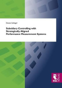 Subsidiary Controlling with Strategically Aligned Performance Measurement Systems