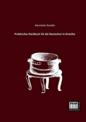 Praktisches Kochbuch Fur Die Deutschen in Amerika [GER]
