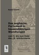 Das Englische Parlament in Tausendjahrigen Wandlungen Vom 9. Bis Zum Ende Des 19. Jahrhunderts