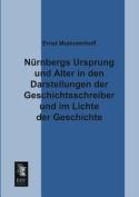 Nurnbergs Ursprung Und Alter in Den Darstellungen Der Geschichtsschreiber Und Im Lichte Der Geschichte [GER]