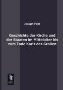 Geschichte Der Kirche Und Der Staaten Im Mittelalter Bis Zum Tode Karls Des Grossen [GER]