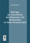 Beitrage Zur Geschichte Des Seeraubs Und Seehandels Im Alten Griechenland [GER]
