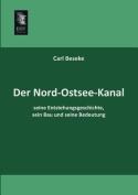 Der Nord-Ostsee-Kanal, Seine Entstehungsgeschichte, Sein Bau Und Seine Bedeutung