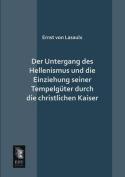 Der Untergang Des Hellenismus Und Die Einziehung Seiner Tempelguter Durch Die Christlichen Kaiser
