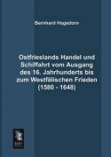 Ostfrieslands Handel Und Schiffahrt Vom Ausgang Des 16. Jahrhunderts Bis Zum Westfalischen Frieden  [GER]