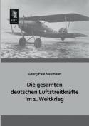 Die Gesamten Deutschen Luftstreitkrafte Im 1. Weltkrieg [GER]