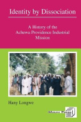 Identity by Dissociation. A History of the Achewa Providence Industrial Mission