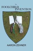 The Foolchild Invention