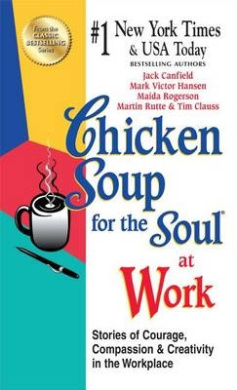 Chicken Soup for the Soul at Work - Export Edition: Stories of Courage, Compassion and Creativity in the Workplace