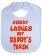 Sorry Ladies Daddy's Taken - Funny Baby/Toddler/Newborn Bib - Baby Gift