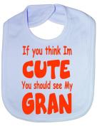 Think I'm Cute See My Gran - Funny Baby/Toddler/Newborn Bib - Baby Gift