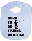 Born To Go Fishing With Dad - Funny Baby/Toddler/Newborn Bib - Baby Gift