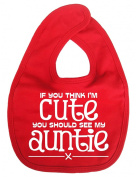 Image is Everything - If you think I'm cute you should see my auntie x - Baby, Toddler, Feeding Bib, Red