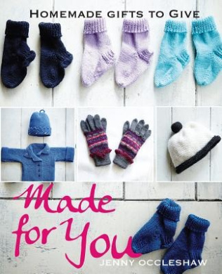 Made for You: Homemade Gifts to Give