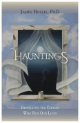 Hauntings - Dispelling the Ghosts Who Run Our Lives