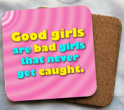 Funny Coaster - Good Girls are Bad Girls Who Never get caught